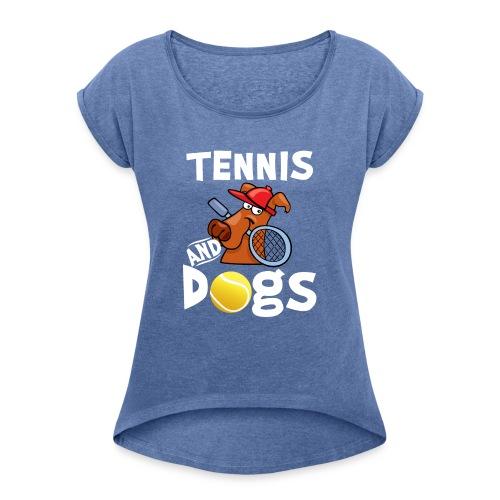 Tennis And Dogs Funny Sports Pets Animals Love - Frauen T-Shirt mit gerollten Ärmeln
