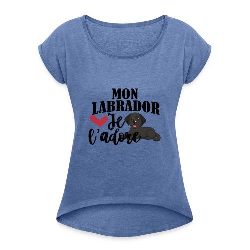 Mon Labrador Je L'adore - T-shirt à manches retroussées Femme