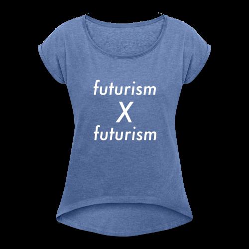 futurism x futurism - Frauen T-Shirt mit gerollten Ärmeln
