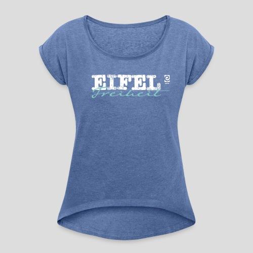 Eifel Freiheit - weiß - Frauen T-Shirt mit gerollten Ärmeln