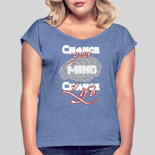 change your mind change your life - Frauen T-Shirt mit gerollten Ärmeln