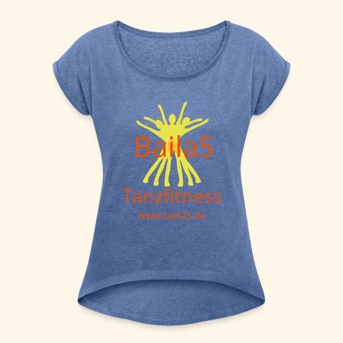 Baila5 Tanzfitness gelb - Frauen T-Shirt mit gerollten Ärmeln