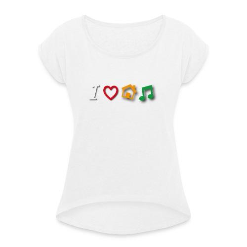 ilovehousemusic - Frauen T-Shirt mit gerollten Ärmeln