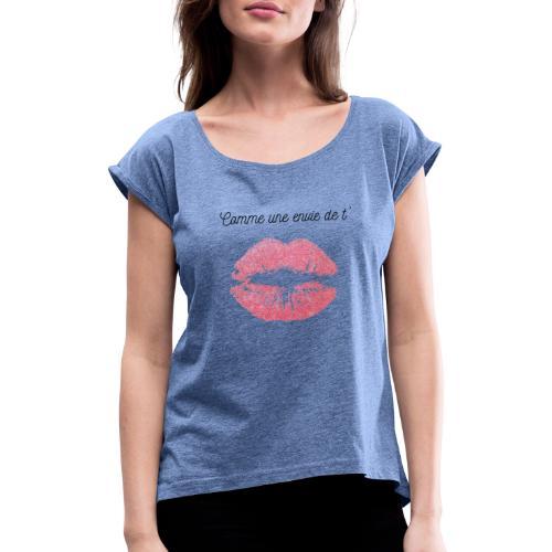 Comme une envie de t'embrasser - T-shirt à manches retroussées Femme