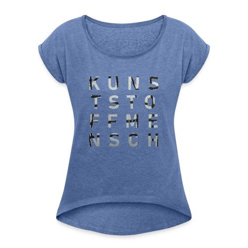 KunstStoffMensch #4 - Frauen T-Shirt mit gerollten Ärmeln