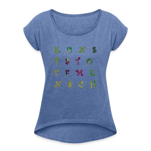 KunstStoffMensch #3 - Frauen T-Shirt mit gerollten Ärmeln