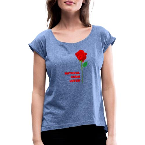 Natural Born Lover - I'm so sexy! - Women's T-Shirt with rolled up sleeves