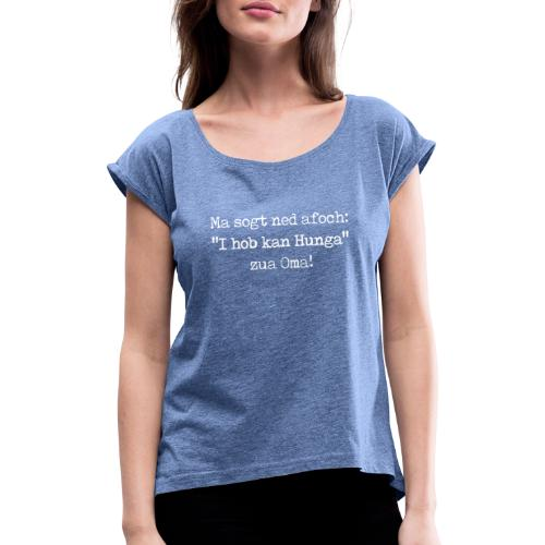 """Vorschau: Ma sogt ned afoch """"I hob kan Hunga"""" zua Oma - Frauen T-Shirt mit gerollten Ärmeln"""