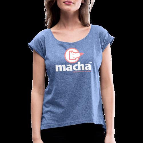macha - Frauen T-Shirt mit gerollten Ärmeln