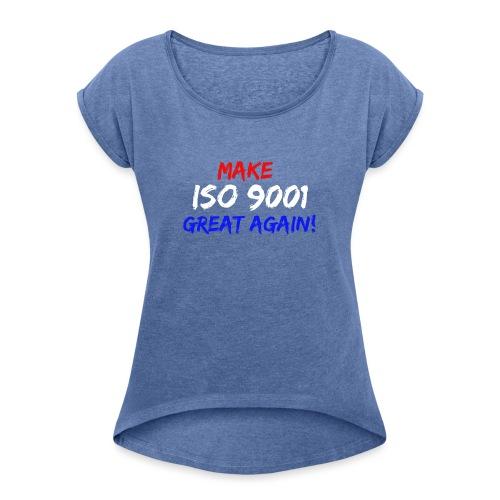 make iso 9001 great again! - Frauen T-Shirt mit gerollten Ärmeln