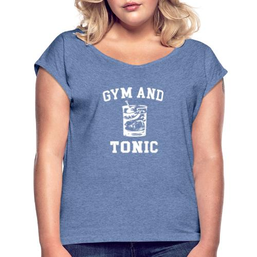 GYM AND TONIC - Women's T-Shirt with rolled up sleeves