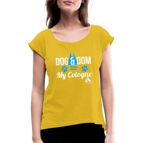 Dog & Dom = My Cologne - Frauen T-Shirt mit gerollten Ärmeln