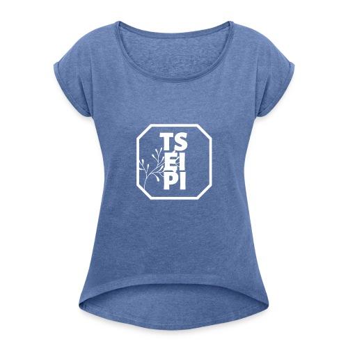 Tseipi - Naisten T-paita, jossa rullatut hihat