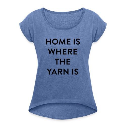 Breien - Home is where the Yarn is - Vrouwen T-shirt met opgerolde mouwen