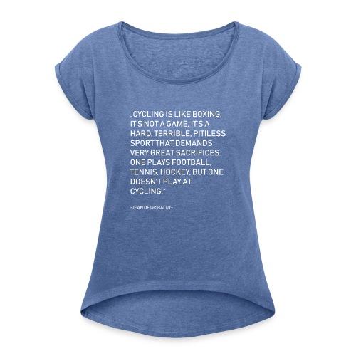 Cycling is no Game - Frauen T-Shirt mit gerollten Ärmeln