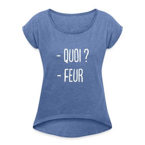 - Quoi ? - Feur ! - T-shirt à manches retroussées Femme