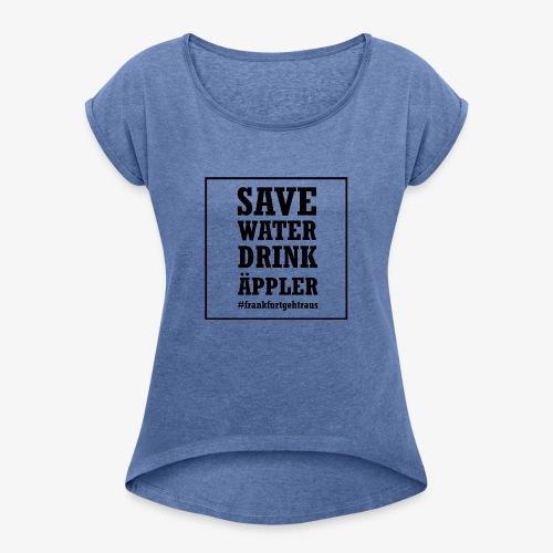 Save water, drink Äppler - Frauen T-Shirt mit gerollten Ärmeln