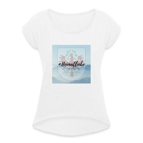 #Heimatliebe - Frauen T-Shirt mit gerollten Ärmeln