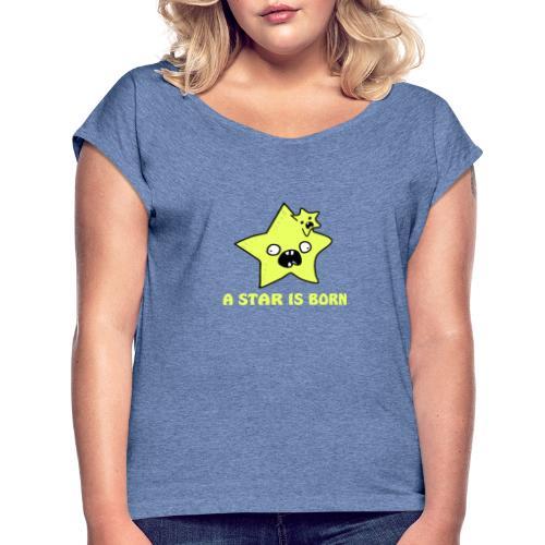 a star is born - Frauen T-Shirt mit gerollten Ärmeln