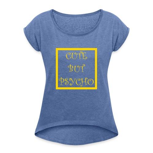 CUTE BUT PSYCHO - Frauen T-Shirt mit gerollten Ärmeln