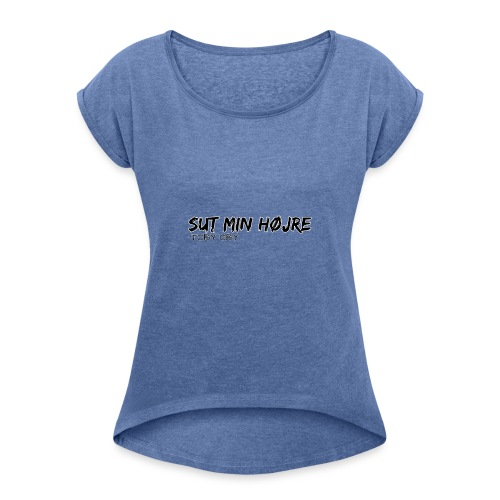 sut min hojre - Dame T-shirt med rulleærmer
