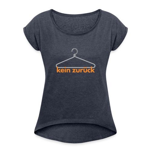 kein zurueck - Frauen T-Shirt mit gerollten Ärmeln
