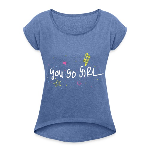 YOU GO GIRL - Women's T-Shirt with rolled up sleeves