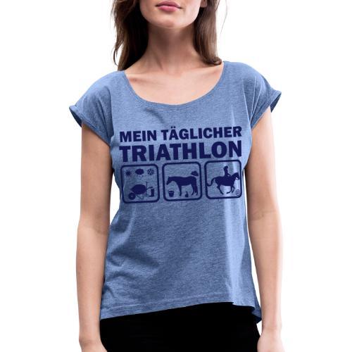 Mein täglicher Triathlon Pferd - Frauen T-Shirt mit gerollten Ärmeln