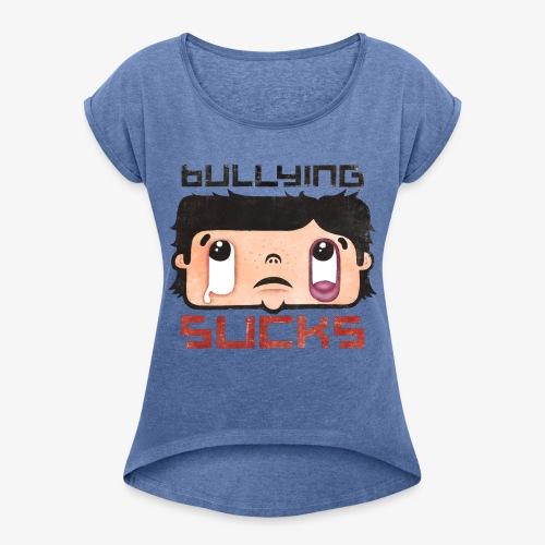 Bullying sucks - Naisten T-paita, jossa rullatut hihat