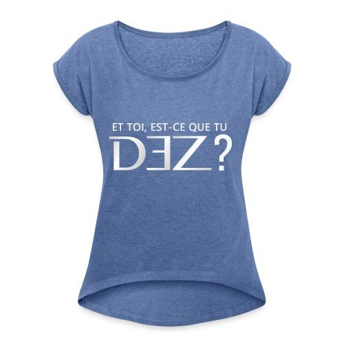 Et toi est-ce que tu DEZ ? - T-shirt à manches retroussées Femme