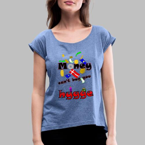 Money can t buy you hygge - Women's T-Shirt with rolled up sleeves