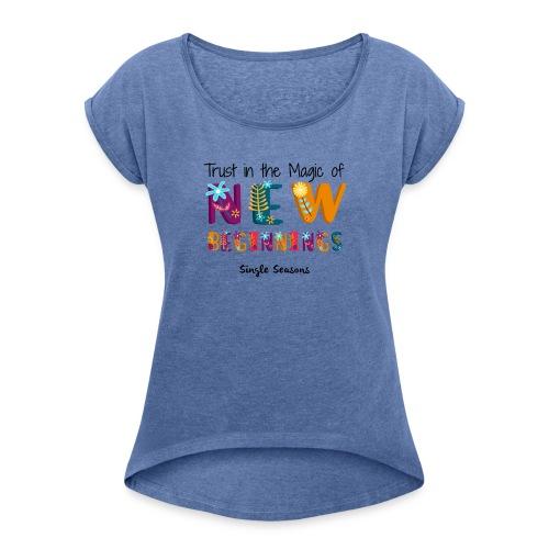 Trust In The Magic Of New Beginnings - Vrouwen T-shirt met opgerolde mouwen