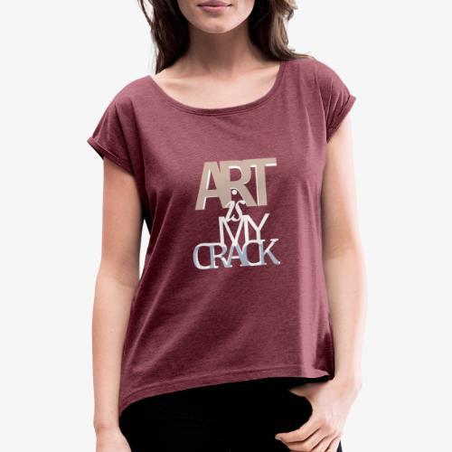 ART is my Crack - Maglietta da donna con risvolti