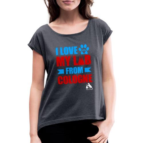 I love my LAB from COLOGNE! - Frauen T-Shirt mit gerollten Ärmeln