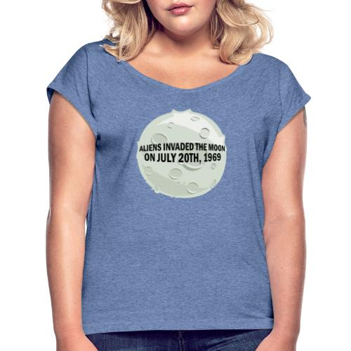 Aliens Invaded The Moon 🌜 - Women's T-Shirt with rolled up sleeves
