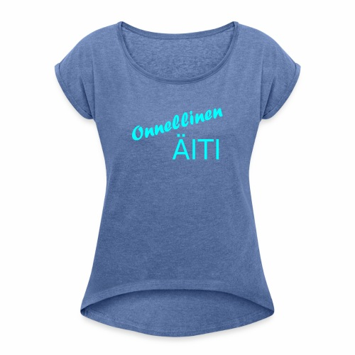 Onnellinen Äiti - Naisten T-paita, jossa rullatut hihat