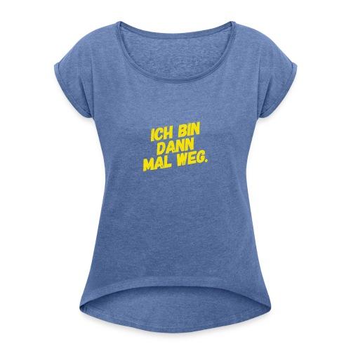 Ich bin dann mal weg! - Frauen T-Shirt mit gerollten Ärmeln