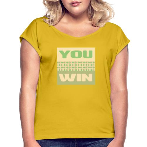 you win 12 - Women's T-Shirt with rolled up sleeves