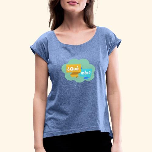 ¿Qué más? - T-shirt à manches retroussées Femme