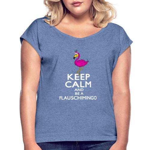 Keep calm and be a Flauschimingo - Frauen T-Shirt mit gerollten Ärmeln