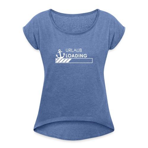 Urlaub loading - Frauen T-Shirt mit gerollten Ärmeln