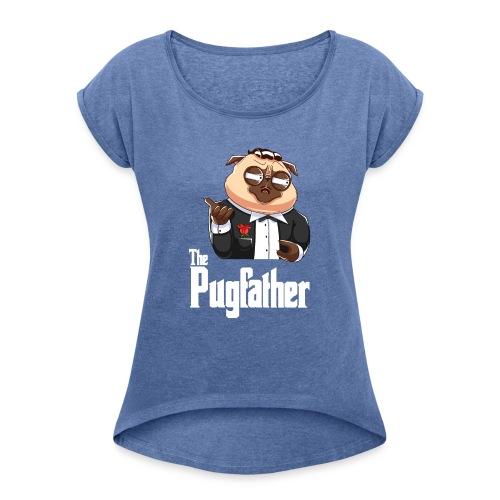 Pugfather - Frauen T-Shirt mit gerollten Ärmeln