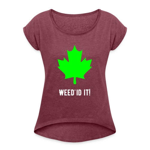 Weed'id it! - Women's T-Shirt with rolled up sleeves