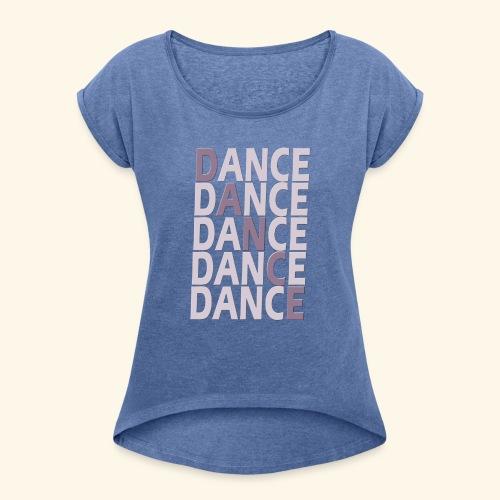 DANCE - Vrouwen T-shirt met opgerolde mouwen