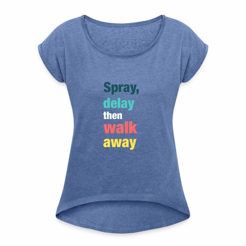 Spray delay then walk away - Women's T-Shirt with rolled up sleeves