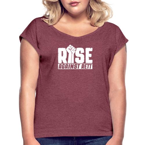 Rise against Rett - Women's T-Shirt with rolled up sleeves