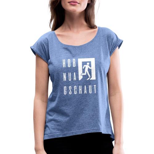Vorschau: Hob nua gschaut - Frauen T-Shirt mit gerollten Ärmeln