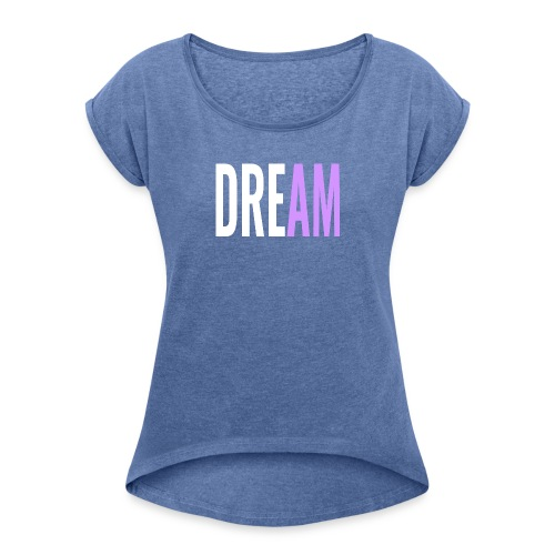 Dream - Women's T-Shirt with rolled up sleeves