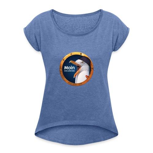 Moin ihr Luschen! - Frauen T-Shirt mit gerollten Ärmeln