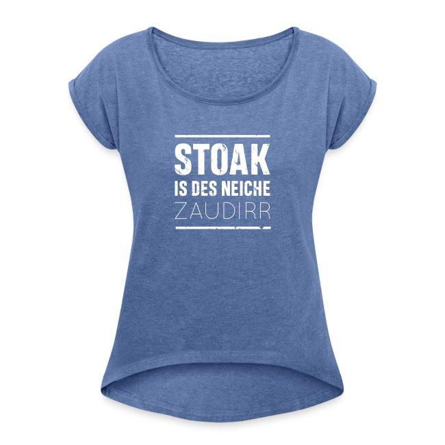 Vorschau: Stoak is des neiche zaudirr - Frauen T-Shirt mit gerollten Ärmeln